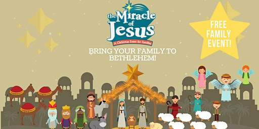 Bring your Family to Bethlehem! Miracle of Jesus event