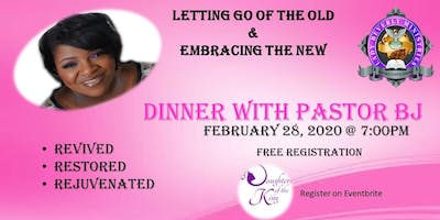 "Dinner with Pastor BJ ""Letting Go of the Old & Embracing the New"""
