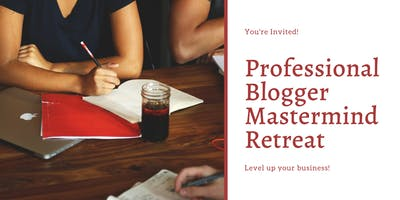 Professional Blogger Mastermind Retreat
