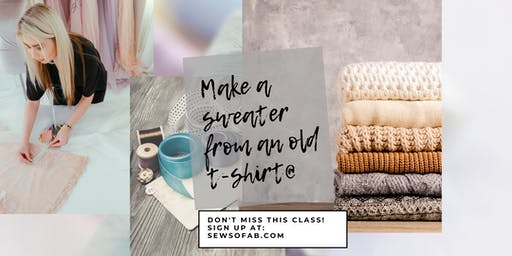 Sew So Fab Pop Up: Make a Sweater from a t-shirt!