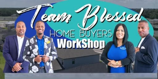 Team Blessed Realty Home Buyer's Workshop