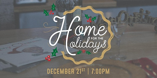 Home for the Holiday | Saturday Dec. 21st @ 7:00pm