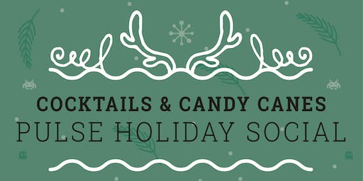 """""""Cocktails & Candy Canes"""" PULSE Holiday Social"""