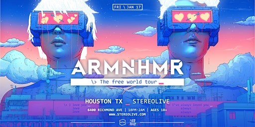 ARMNHMR: The Free World Tour - Stereo Live Houston