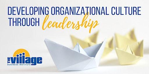 Developing Organizational Culture Through Leadership