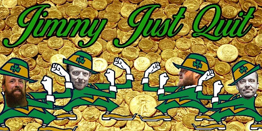 Jimmy Just Quit - St. Patrick's Day Bash