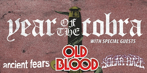 YEAR OF THE COBRA w/ Old Blood, Ancient Fears & Solar Haze