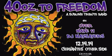 40 Oz. To Freedom (Sublime Tribute) w/ Ufer, Wave 11, DJ Naysayers tickets
