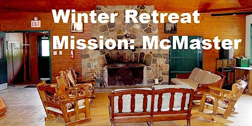 Winter Retreat: Mission McMaster
