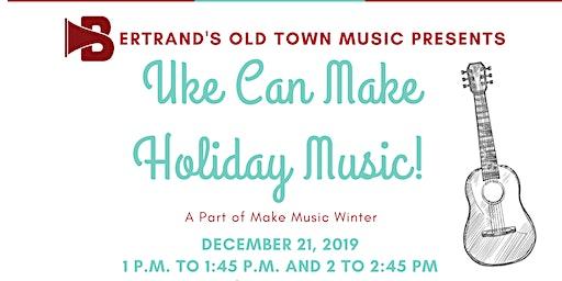 Uke Can Make Holiday Music!