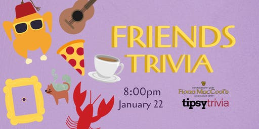 Friends Trivia - Jan 22, 8:00pm - Fionn MacCool's Barrie