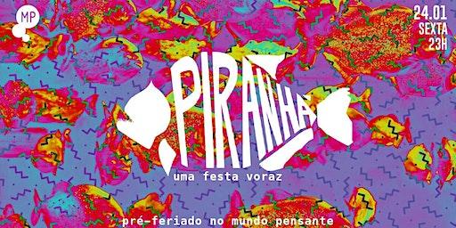 24/01 - FESTA: PIRANHA NO MUNDO PENSANTE
