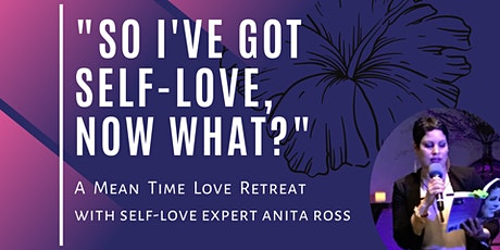 So I've Got Self-Love, Now What? Retreat tickets