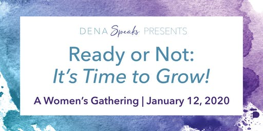 Ready or Not: It's Time to Grow -  A Women's Gathering