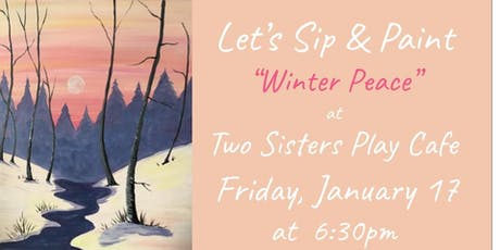 "Sip & Paint ""Winter Peace"" at Two Sisters Play Cafe tickets"