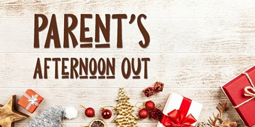Parents Afternoon Out December 2019