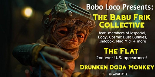 Bobo Loco Presents: Drunken Doja Money and the Flats w/ Babu Frik Colective