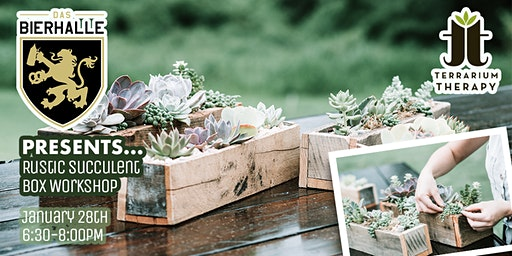 SOLD OUT - Rustic Succulent Box Workshop with Das Bierhalle