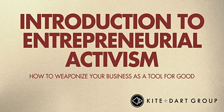 Entrepreneurial Activism- How To Weaponize Your Business as a Tool for Good tickets