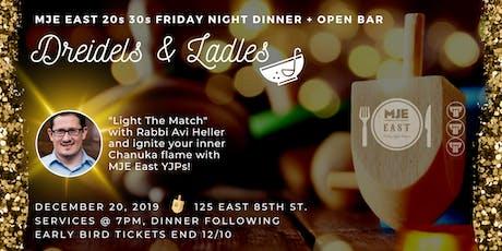 Dreidels & Ladles: Friday Night Dinner + Open Bar MJE East 20s 30s | Dec 20th tickets