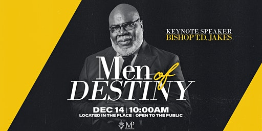 Men of Destiny Featuring Special Guest, Bishop T.D. Jakes!