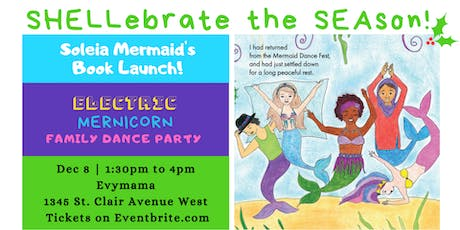 SHELLebrate the SEAson! Soleia Mermaid's Book Launch & Electric MERnicorn Family Dance Party tickets