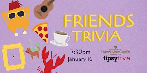Friends Trivia - Jan 16, 7:30pm - Fionn MacCool's Bowmanville