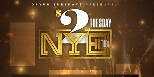 $2 TUESDAY NEW YEARS EVE EDITION