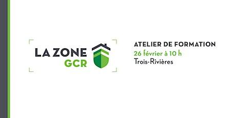 Atelier sur la Zone GCR - Trois-Rivières billets