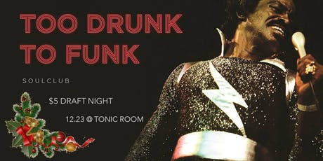 Too Drunk To Funk (Soul Club) Holiday Party tickets