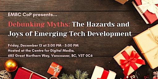 EMBC CoP Debunking Myths: The Hazards and Joys of Emerging Tech Development