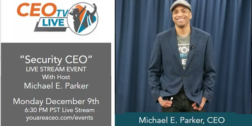 """Security CEO"", Next Time on CEO TV Live with Host, Michael E. Parker"