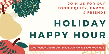Food Equity, Farms, and Friends Holiday Happy Hour tickets