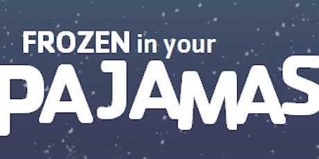FROZEN in  your PAJAMAS tickets