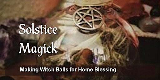 Solstice Blessing Witch Balls Workshop
