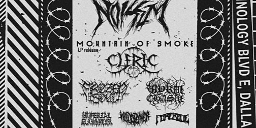 NOISEM + MOUNTAIN OF SMOKE(EP RELEASE)+FROZEN SOUL+CLERIC+MORE