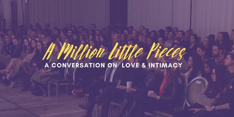 A Million Little Pieces ~ A conversation on Love & Intimacy tickets