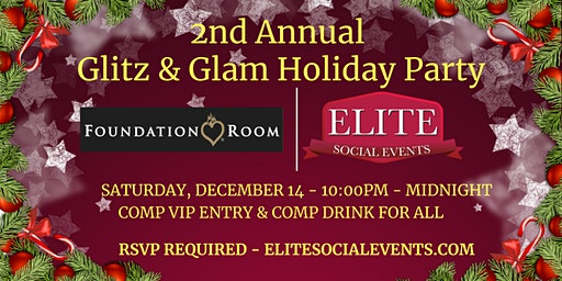 2nd Annual Glitz & Glam Holiday Party - Sat, Dec 14 (VIP Comp Entry & Comp Drink) @ Foundation Room