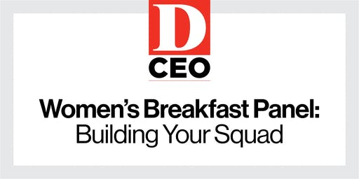 D CEO Women's Breakfast Panel: Building Your Squad
