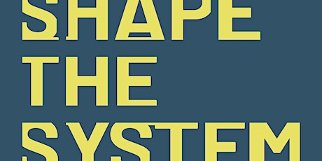 Shape the System - Podcast launch tickets