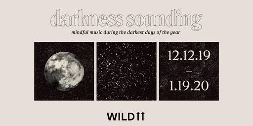 Wild Up | darkness sounding | solstice sounding | dusk til dawn