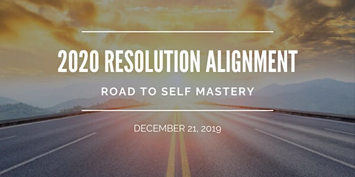 2020 Resolution Alignment...Road to Self Mastery