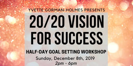 Create Your Best Life! 20/20 Vision For Success Half-Day Workshop