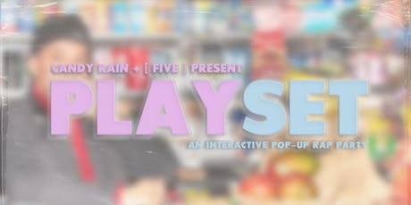 PLAYSET: AN INTERACTIVE POP-UP RAP PARTY AND EXPERIENCE tickets