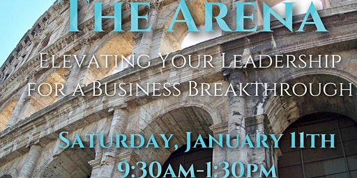 The Arena: Elevating Your Leadership for a Business Breakthrough