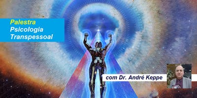 Palestra Psicologia Transpessoal – Dr. André Keppe