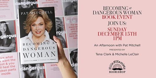 Becoming a Dangerous Woman: An Afternoon With Pat Mitchell