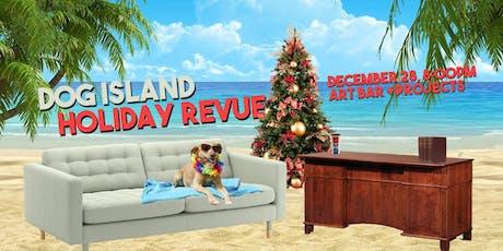 DOG ISLAND HOLIDAY REVUE tickets
