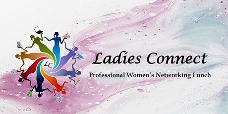 Ladies Connect - Professional Women's Networking Lunch tickets