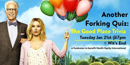 Another Forking Quiz: The Good Place Trivia to benefit Health Equity Intl.